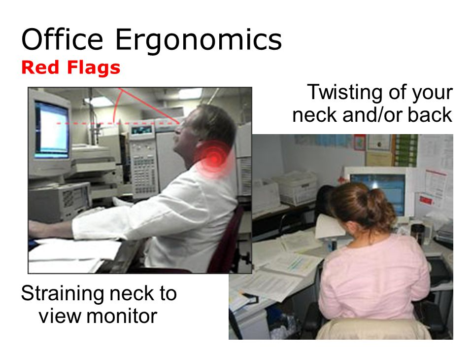 Office Ergonomics Twisting of your neck and/or back