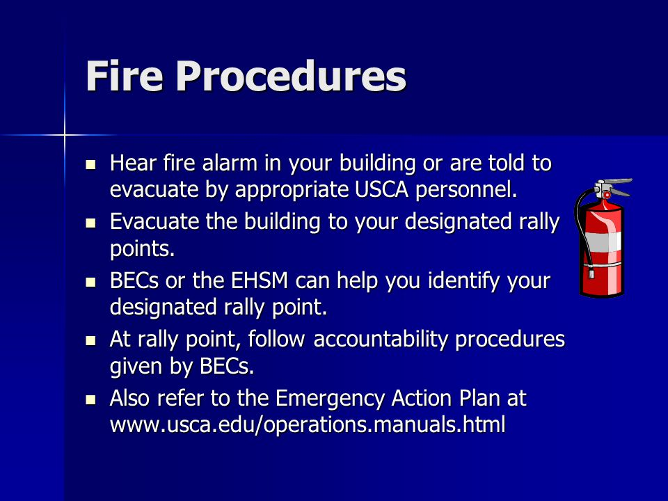 Fire Procedures Hear fire alarm in your building or are told to evacuate by appropriate USCA personnel.