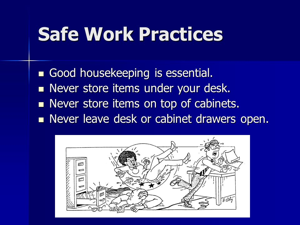 Safe Work Practices Good housekeeping is essential.