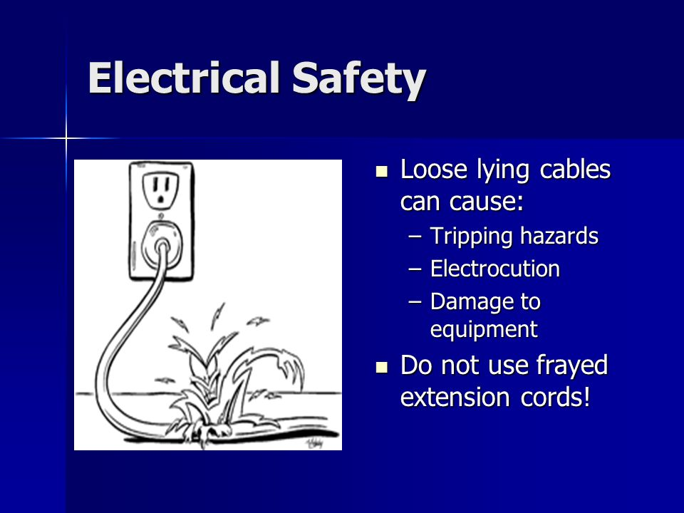 Electrical Safety Loose lying cables can cause: