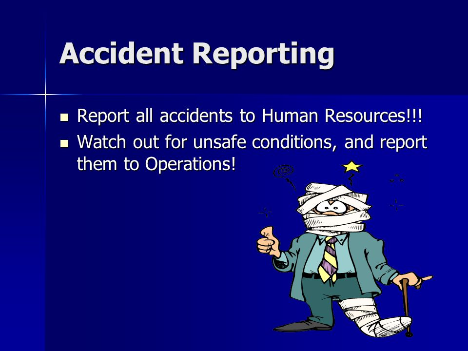 Accident Reporting Report all accidents to Human Resources!!!