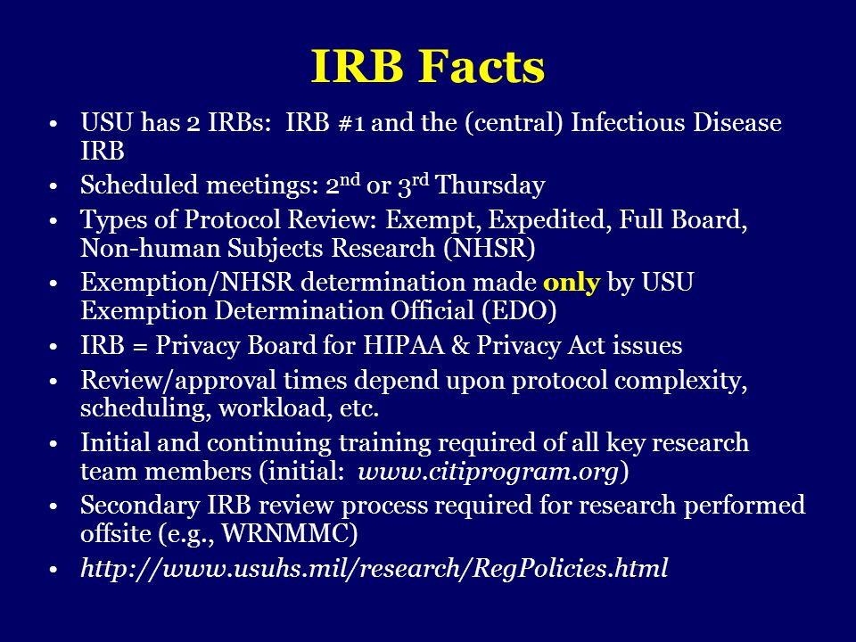 IRB Facts USU has 2 IRBs: IRB #1 and the (central) Infectious Disease IRB. Scheduled meetings: 2nd or 3rd Thursday.