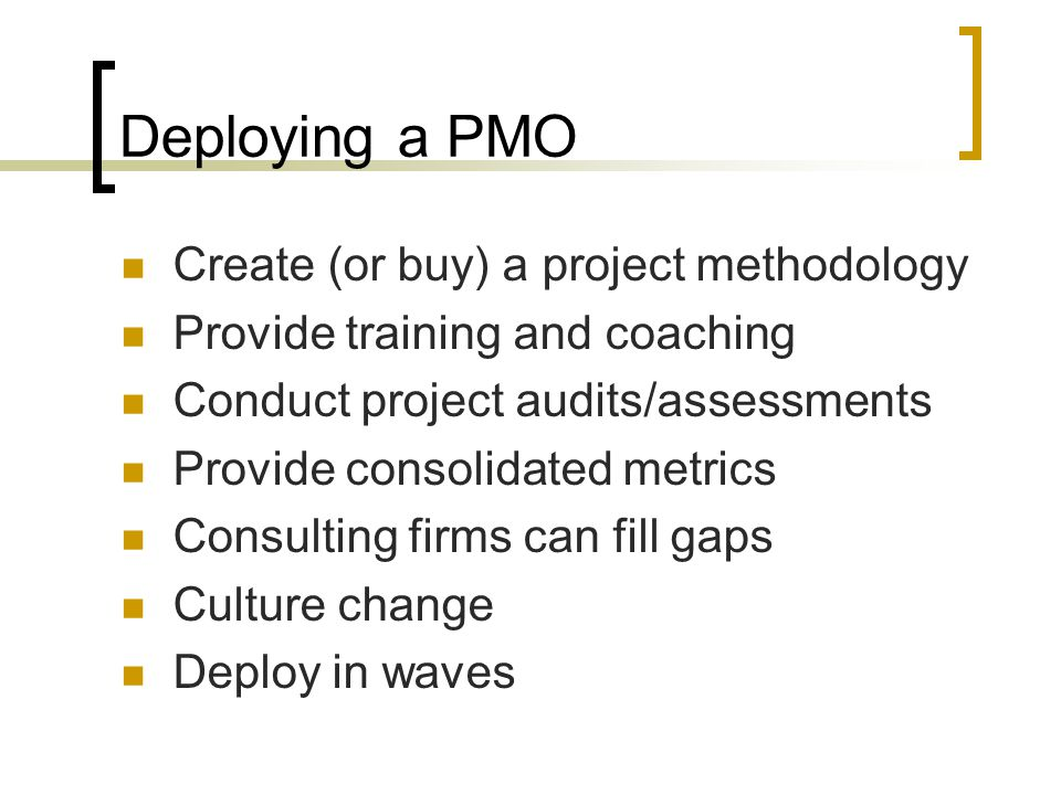 Deploying a PMO Create (or buy) a project methodology