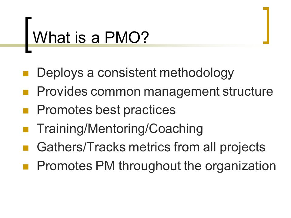 What is a PMO Deploys a consistent methodology