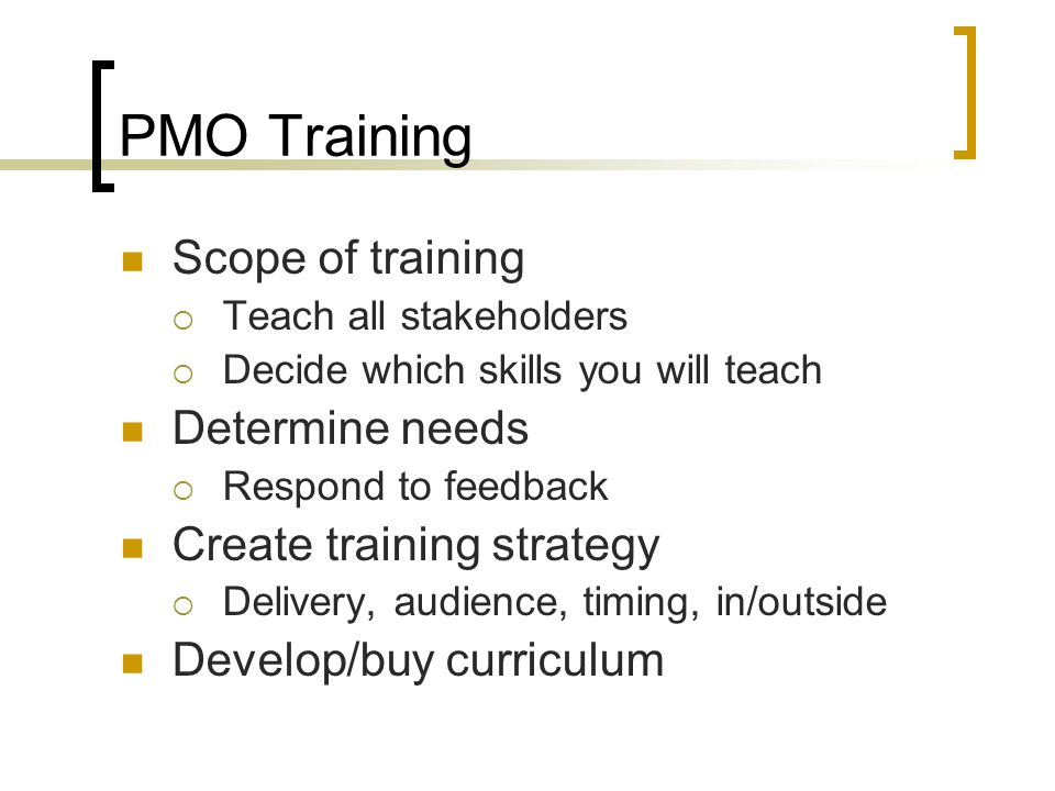 PMO Training Scope of training Determine needs