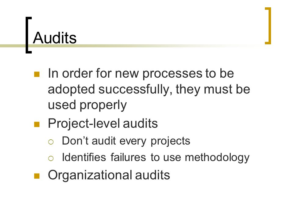 Audits In order for new processes to be adopted successfully, they must be used properly. Project-level audits.