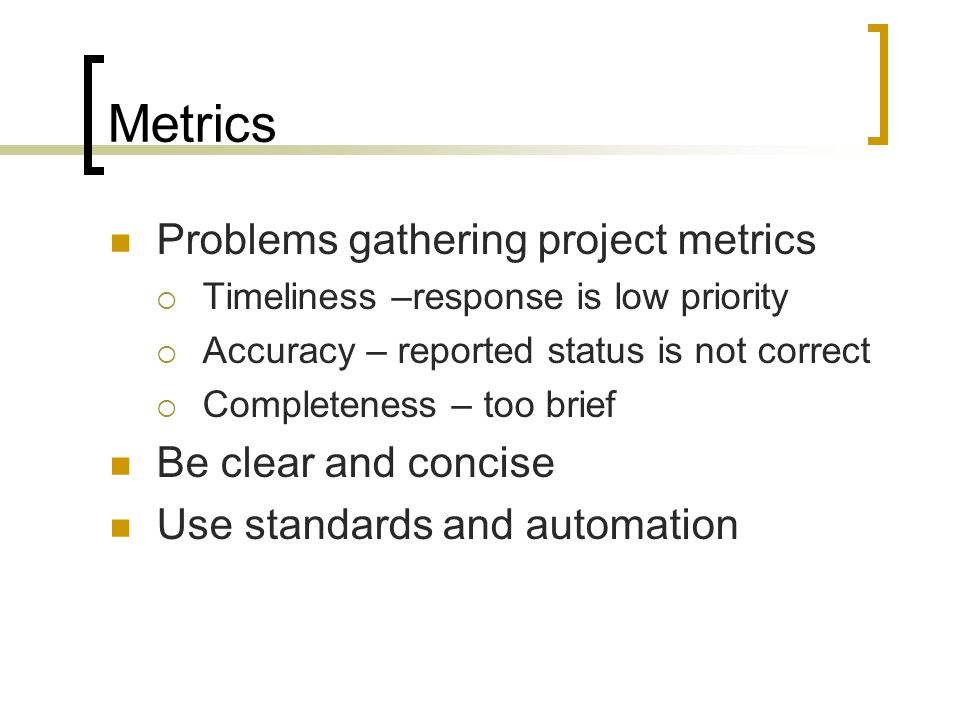Metrics Problems gathering project metrics Be clear and concise