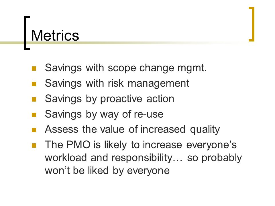 Metrics Savings with scope change mgmt. Savings with risk management