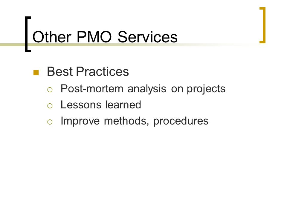 Other PMO Services Best Practices Post-mortem analysis on projects