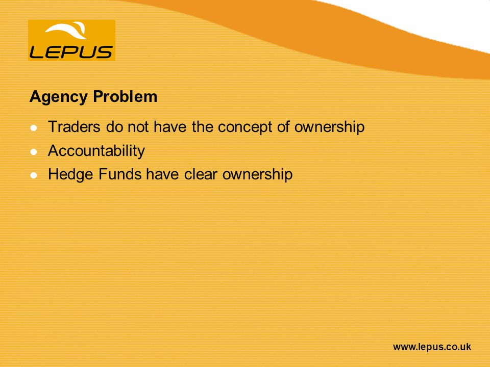 Agency Problem Traders do not have the concept of ownership