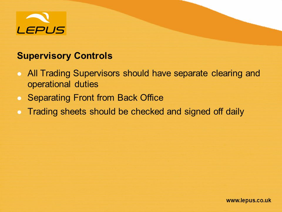 Supervisory Controls All Trading Supervisors should have separate clearing and operational duties.