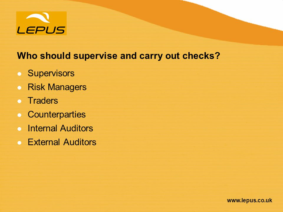 Who should supervise and carry out checks