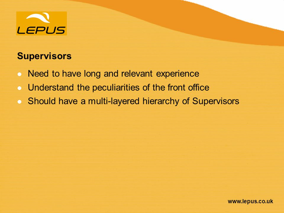 Supervisors Need to have long and relevant experience
