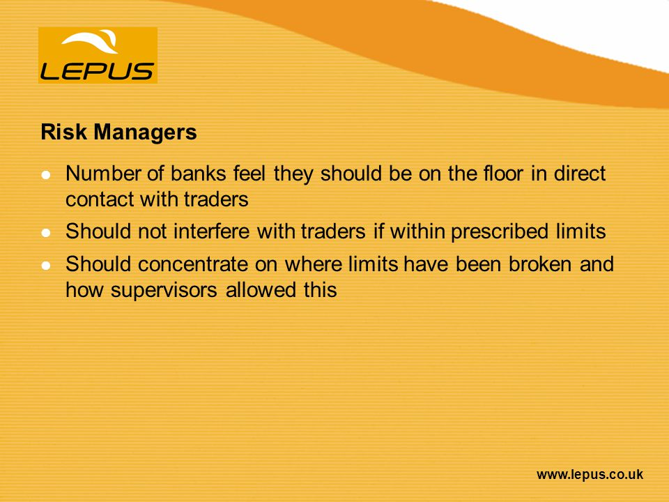 Risk Managers Number of banks feel they should be on the floor in direct contact with traders.