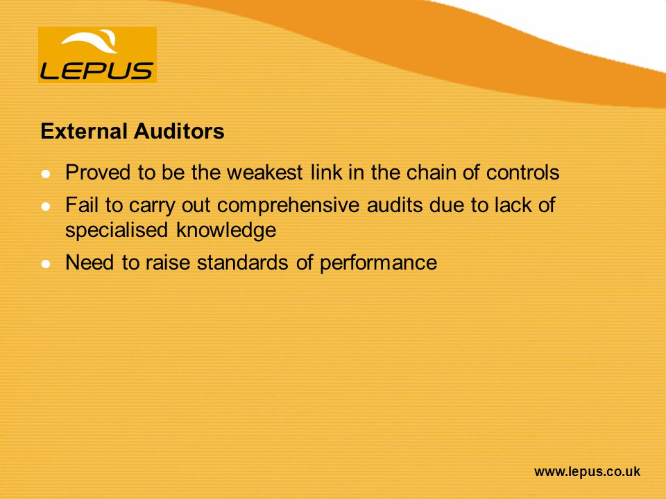 External Auditors Proved to be the weakest link in the chain of controls.