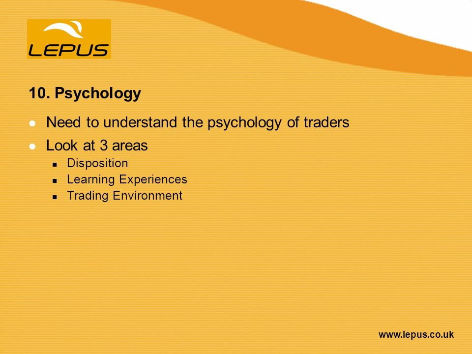 10. Psychology Need to understand the psychology of traders