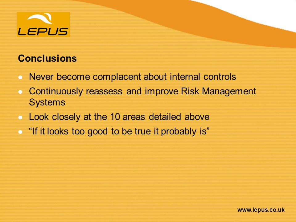 Conclusions Never become complacent about internal controls