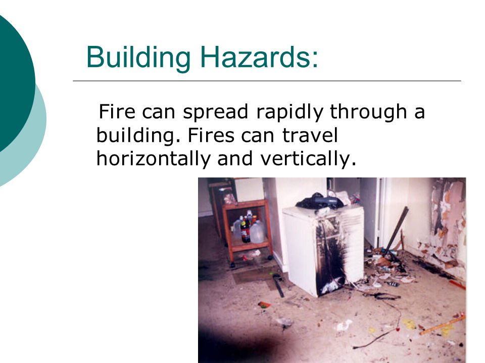 Building Hazards: Fire can spread rapidly through a building.