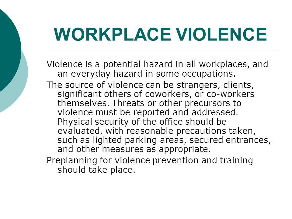 WORKPLACE VIOLENCE Violence is a potential hazard in all workplaces, and an everyday hazard in some occupations.