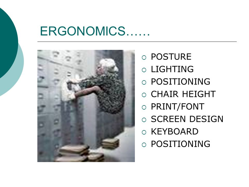 ERGONOMICS…… POSTURE LIGHTING POSITIONING CHAIR HEIGHT PRINT/FONT