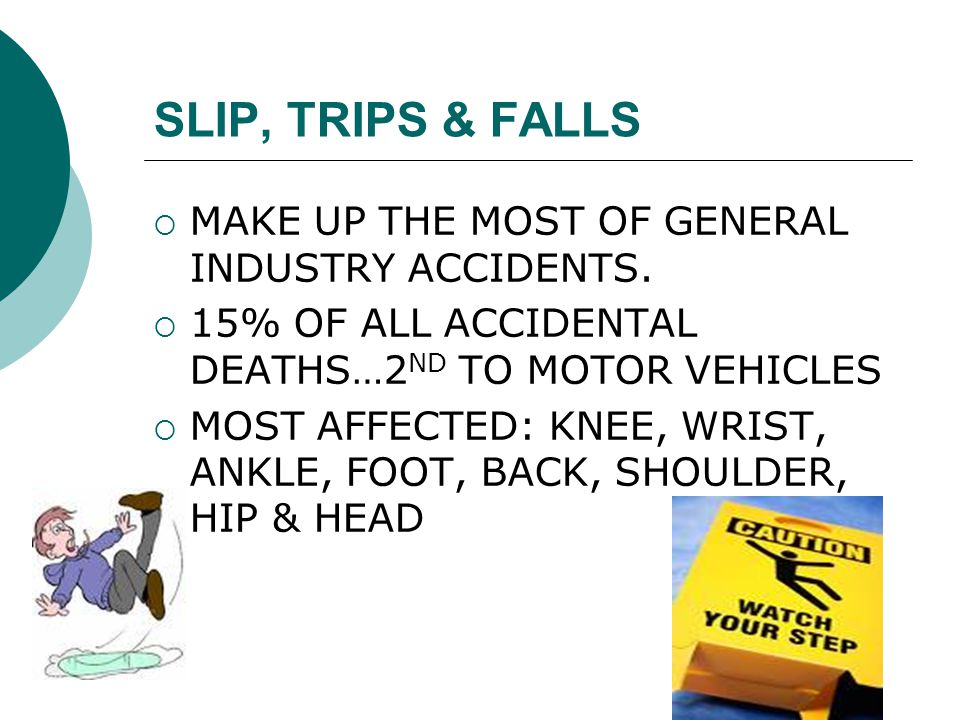 SLIP, TRIPS & FALLS MAKE UP THE MOST OF GENERAL INDUSTRY ACCIDENTS.
