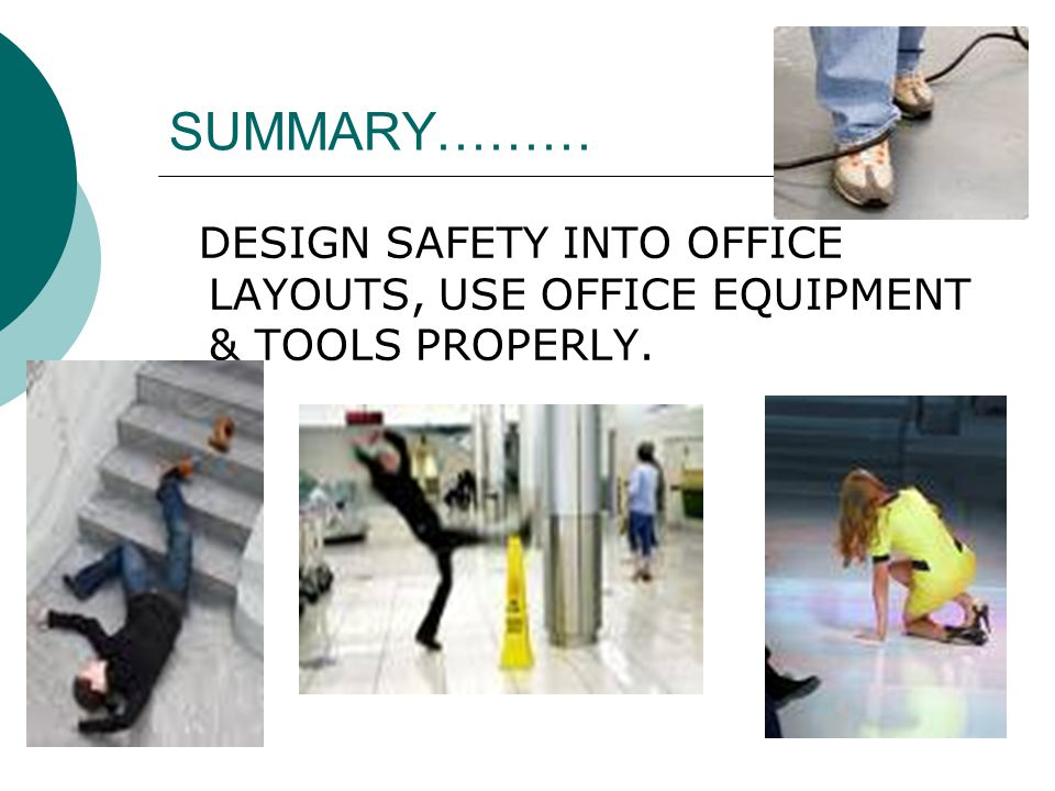 SUMMARY……… DESIGN SAFETY INTO OFFICE LAYOUTS, USE OFFICE EQUIPMENT & TOOLS PROPERLY.