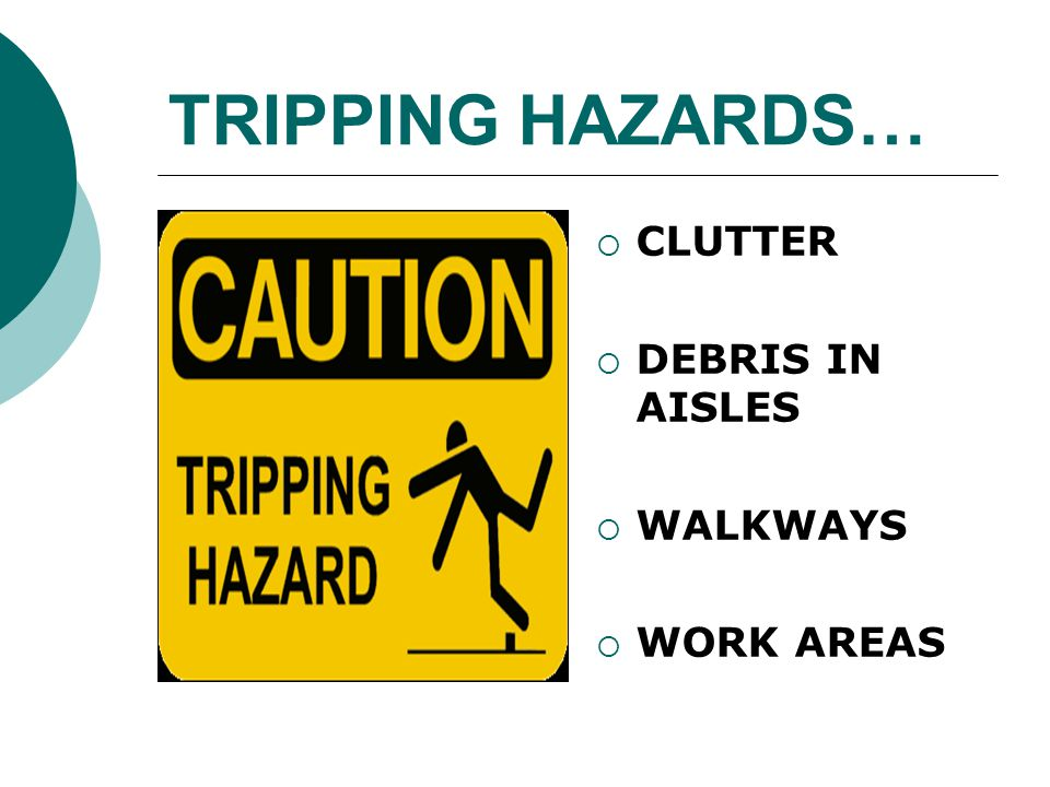 TRIPPING HAZARDS… CLUTTER DEBRIS IN AISLES WALKWAYS WORK AREAS