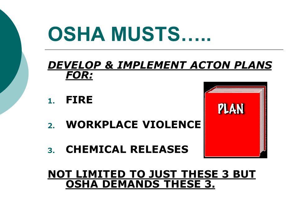 OSHA MUSTS….. DEVELOP & IMPLEMENT ACTON PLANS FOR: FIRE