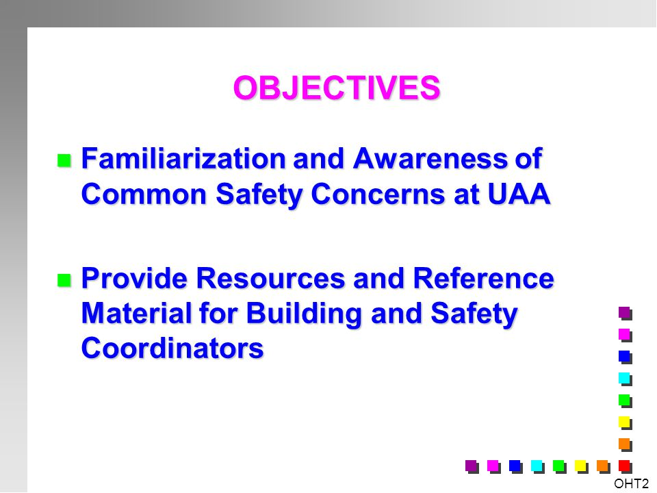 OBJECTIVES Familiarization and Awareness of Common Safety Concerns at UAA.