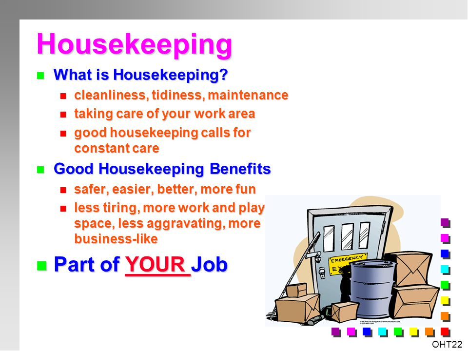 Housekeeping Part of YOUR Job What is Housekeeping
