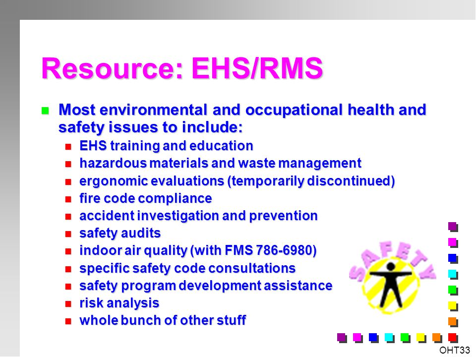 Resource: EHS/RMS Most environmental and occupational health and safety issues to include: EHS training and education.