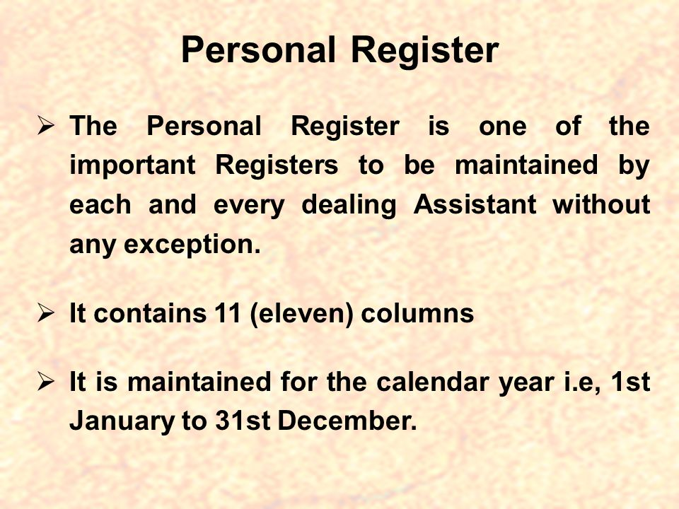 Personal Register The Personal Register is one of the important Registers to be maintained by each and every dealing Assistant without any exception.