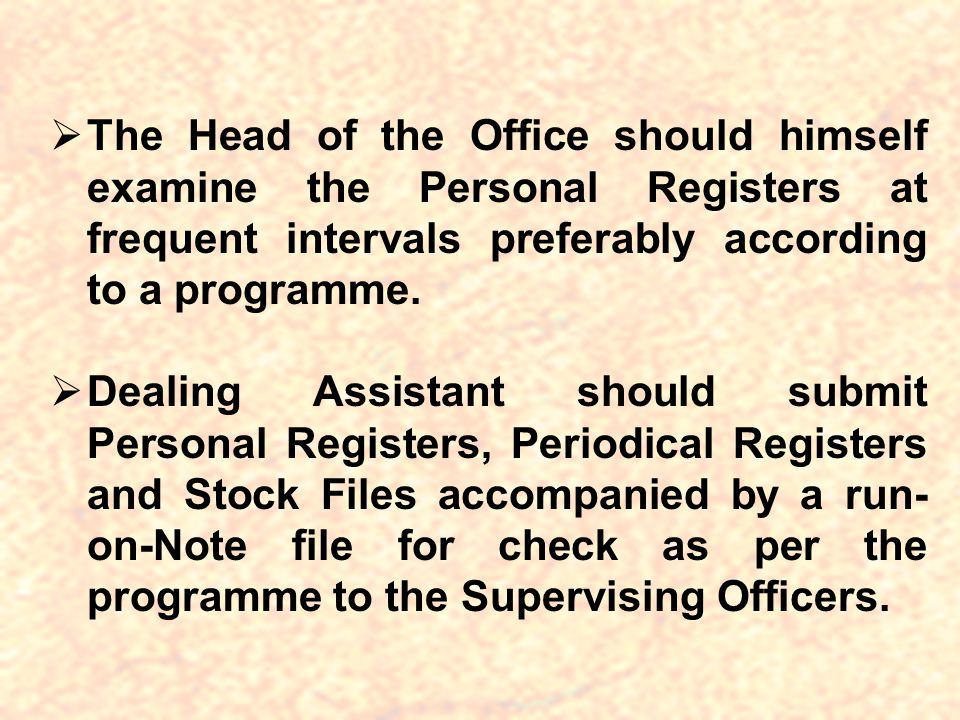 The Head of the Office should himself examine the Personal Registers at frequent intervals preferably according to a programme.