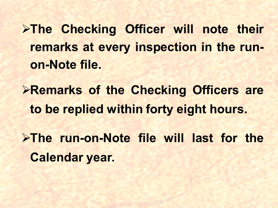 The Checking Officer will note their remarks at every inspection in the run-on-Note file.