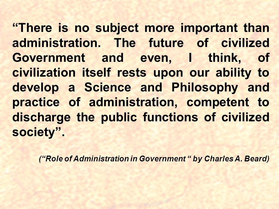 There is no subject more important than administration