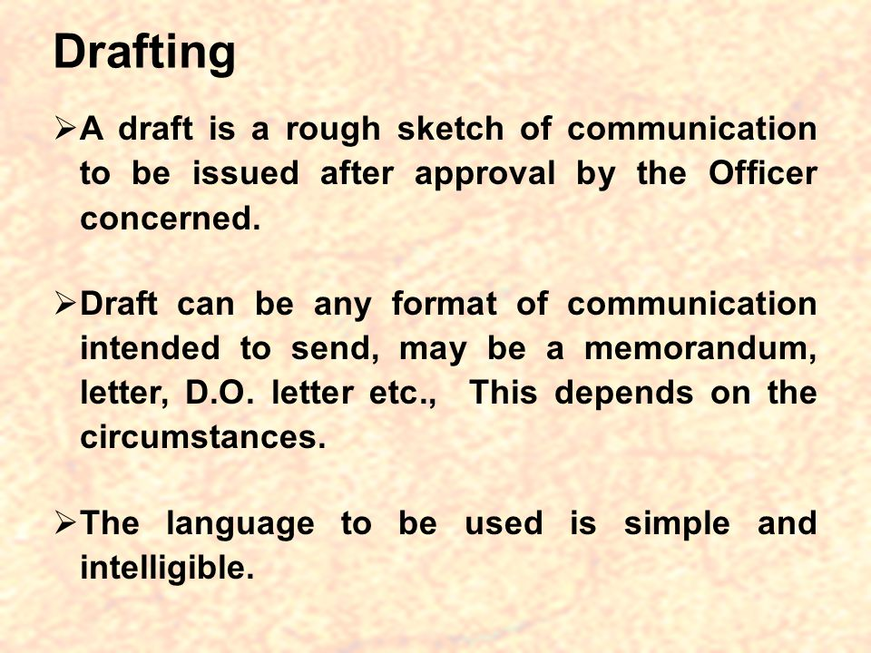 Drafting A draft is a rough sketch of communication to be issued after approval by the Officer concerned.