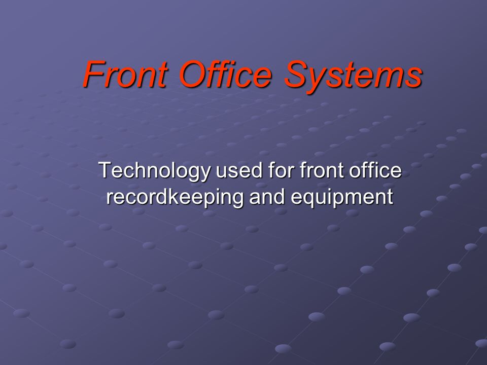 Technology used for front office recordkeeping and equipment