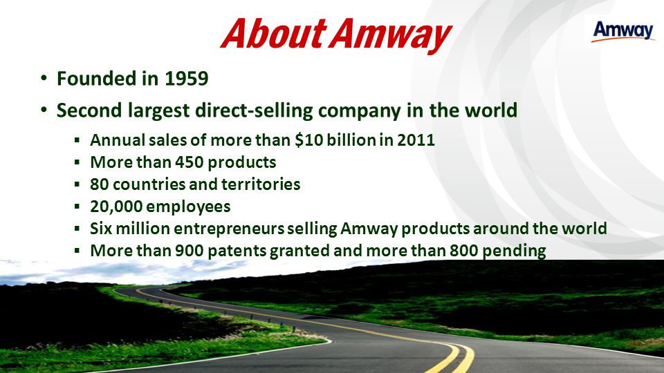 About Amway Founded in 1959. Second largest direct-selling company in the world. Annual sales of more than $10 billion in 2011.