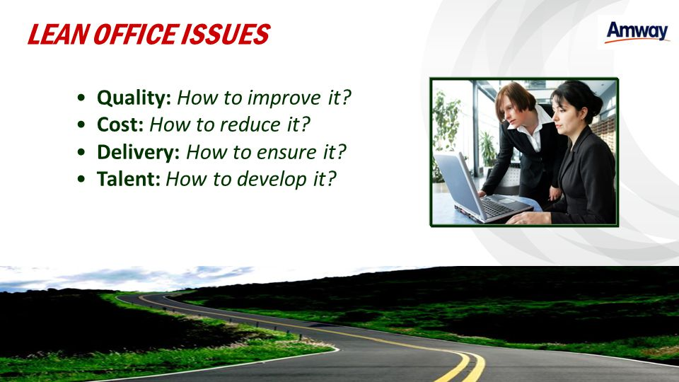 LEAN OFFICE ISSUES Quality: How to improve it Cost: How to reduce it