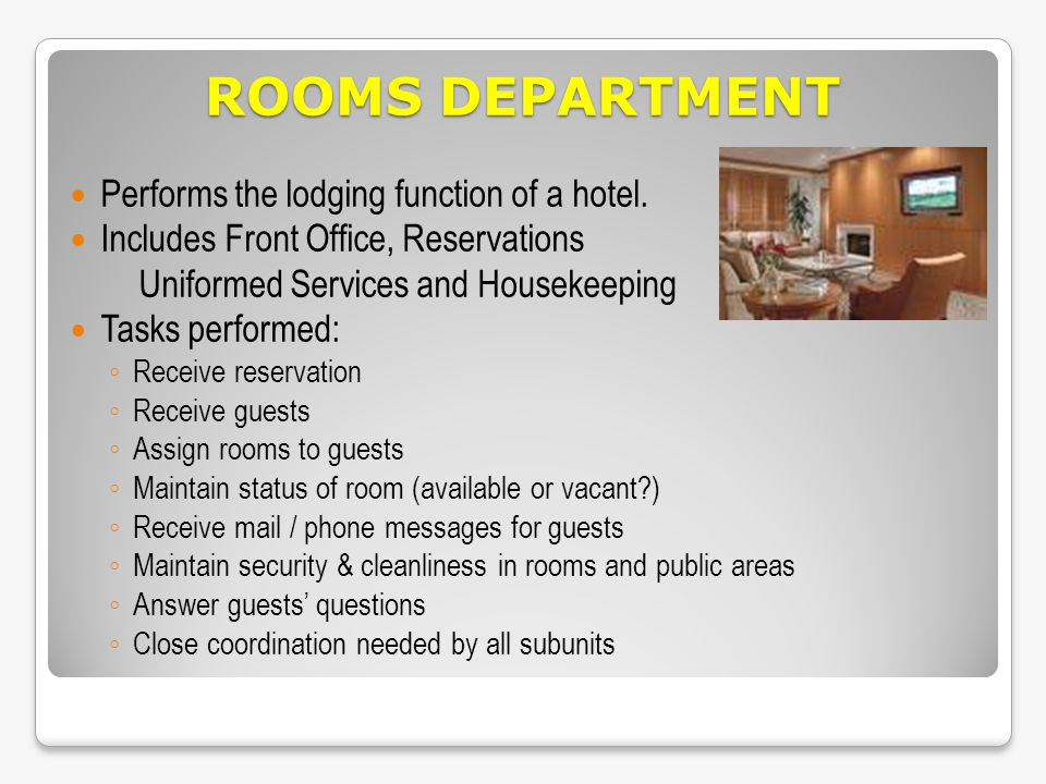 ROOMS DEPARTMENT Performs the lodging function of a hotel.