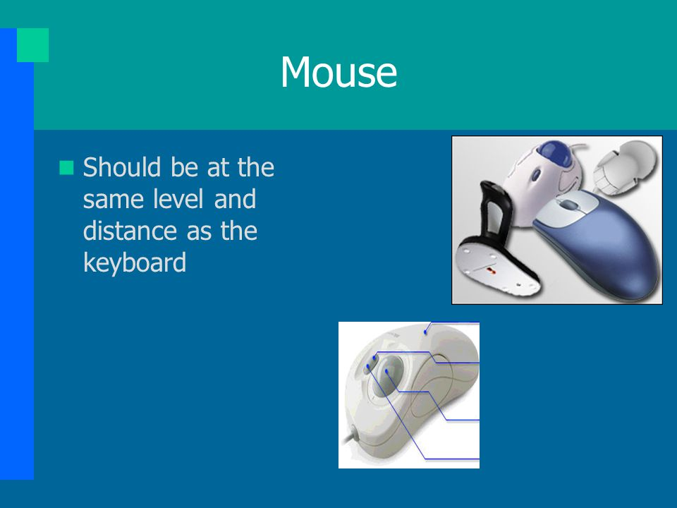 Mouse Should be at the same level and distance as the keyboard