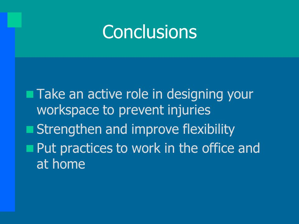 Conclusions Take an active role in designing your workspace to prevent injuries. Strengthen and improve flexibility.
