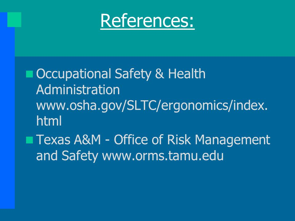 References: Occupational Safety & Health Administration www.osha.gov/SLTC/ergonomics/index.html.