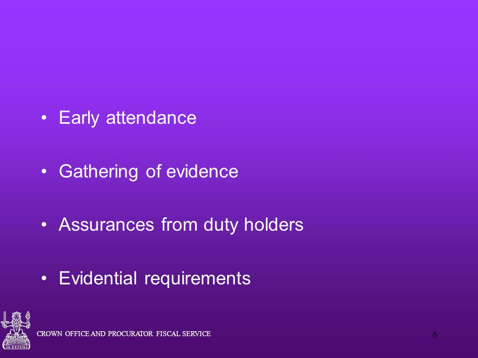 Early attendance Gathering of evidence Assurances from duty holders Evidential requirements