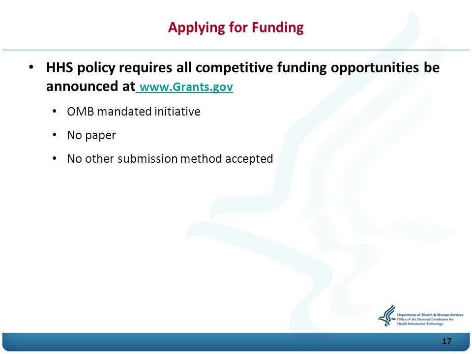 Applying for Funding HHS policy requires all competitive funding opportunities be announced at www.Grants.gov.