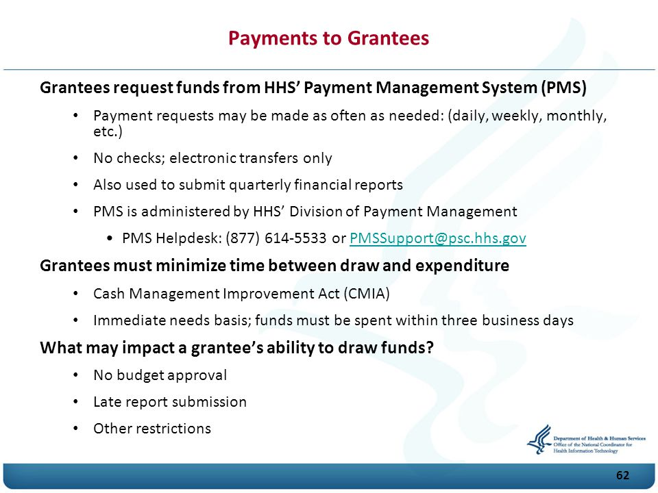 Payments to Grantees Grantees request funds from HHS' Payment Management System (PMS)
