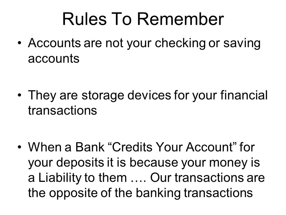 Rules To Remember Accounts are not your checking or saving accounts