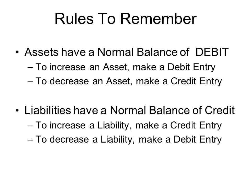 Rules To Remember Assets have a Normal Balance of DEBIT