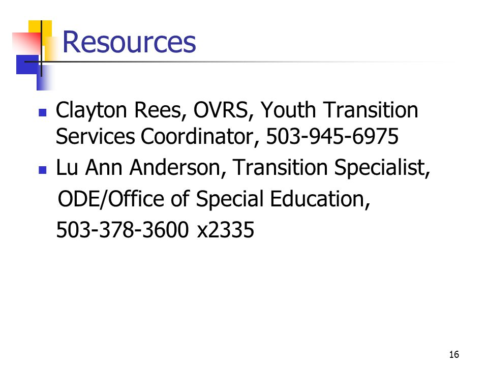 Resources Clayton Rees, OVRS, Youth Transition Services Coordinator, 503-945-6975. Lu Ann Anderson, Transition Specialist,