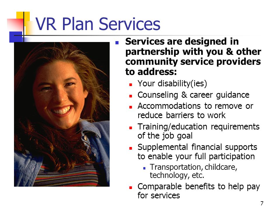 VR Plan Services Services are designed in partnership with you & other community service providers to address: